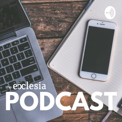 The Ecclesia Leadership Podcast