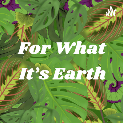 For What It's Earth
