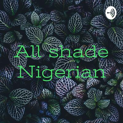 All shade Nigerian