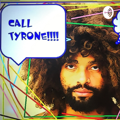 CALL TYRONE!!!