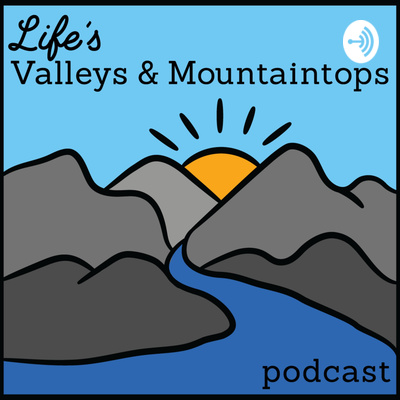 Life's Valleys and Mountaintops