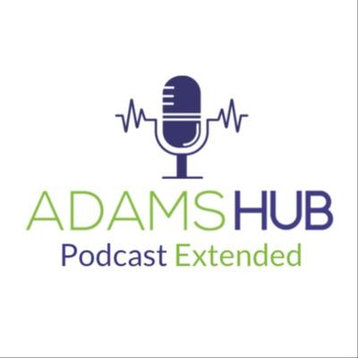 Adams Hub Podcast Extended