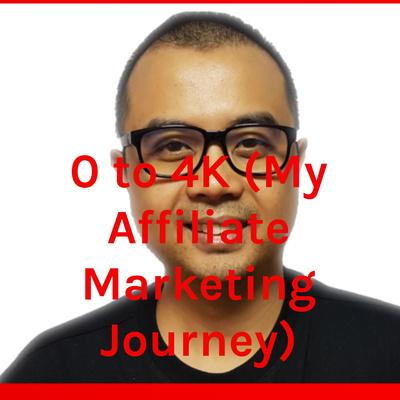0 to 4K (My Affiliate Marketing Journey)