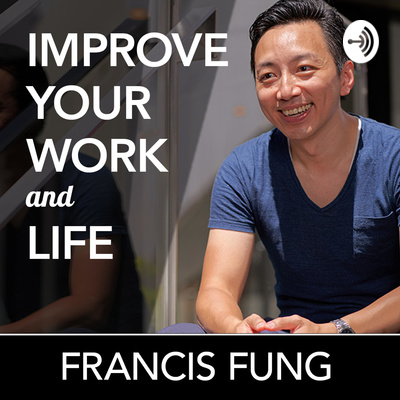 Improve your Work and Life   Francis Fung
