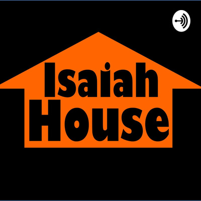 Isaiah House Podcast