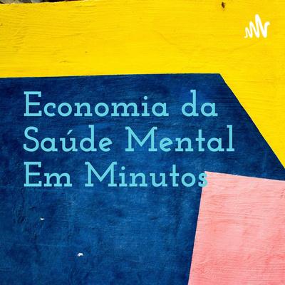 Economia da Saúde Mental Em Minutos