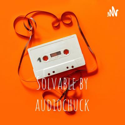 Solvable by audiochuck
