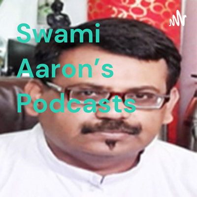 Swami Aaron's Podcasts
