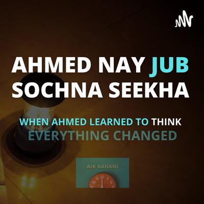 Aik Kahani   Ahmed Nay Jub Sochna Seekha.