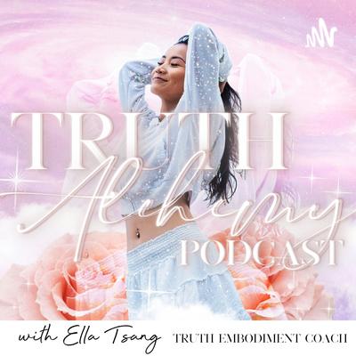 Truth Alchemy Podcast with Ella Tsang