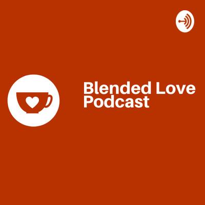 Blended Love Podcast