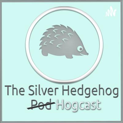 The Silver Hedgehog Hogcast