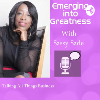 Emerging into Greatness With Sassy Sade
