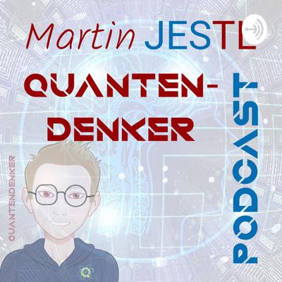 Martin Jestl - Quantendenker Podcast