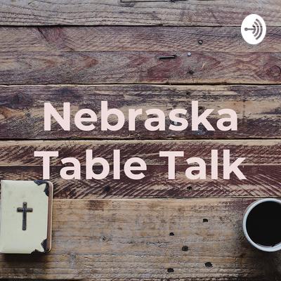 Nebraska Table Talk