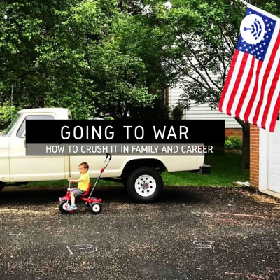 Going to War: How to Crush it in Family and Career