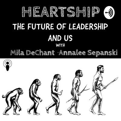 Heartship - The Future of Leadership & Us