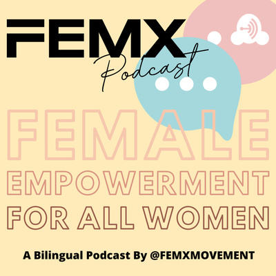 FEMX Podcast: Female Empowerment For All Women By @FEMXMOVEMENT