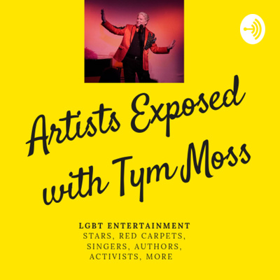 Artists Exposed with Tym Moss