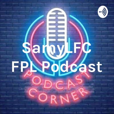 SamyLFC FPL Podcast
