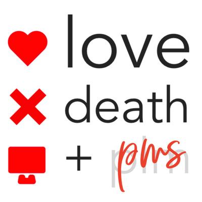 Love, Death + PMS