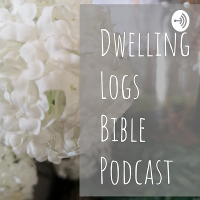 Dwelling Logs Bible Podcast