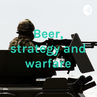 Beer, strategy and warfare