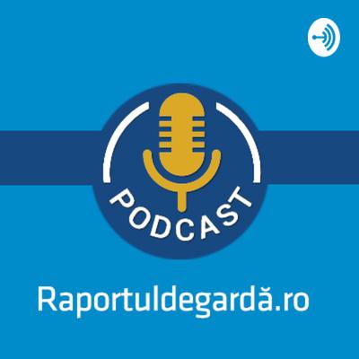 Podcastul Raportuldegardă.ro