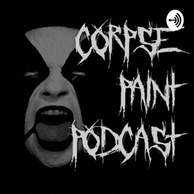 Corpse Paint Podcast