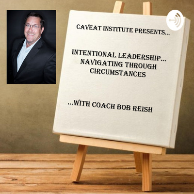 Intentional Leadership... Navigating through Circumstances with Coach Bob Reish