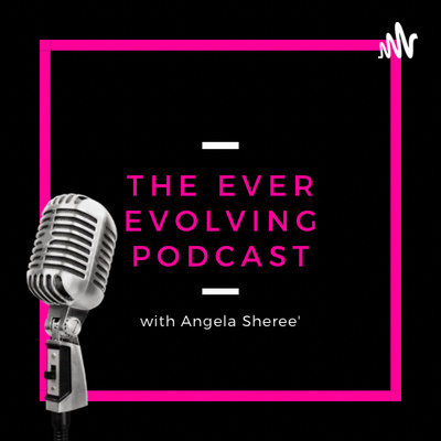 The Ever Evolving Podcast