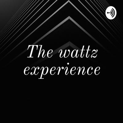 The wattz experience