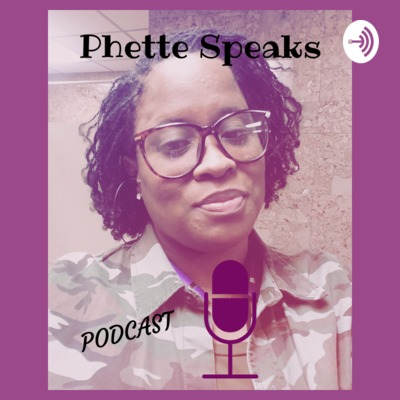 Phette Speaks Podcast