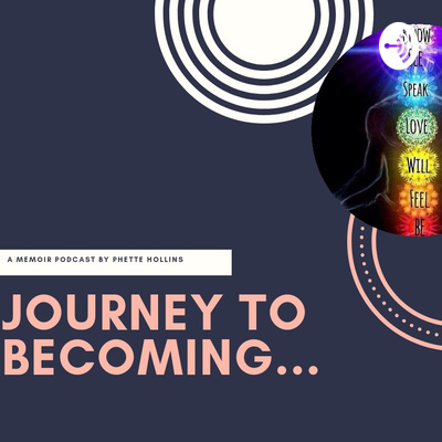 Journey to Becoming: A Memoir Podcast by Phette Hollins 📖