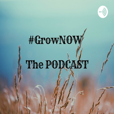 #GrowNOW The Podcast