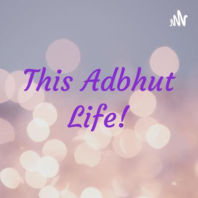 This Adbhut Life!
