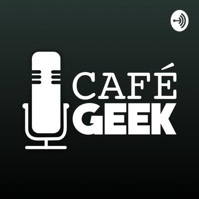 Café GEEK Podcast