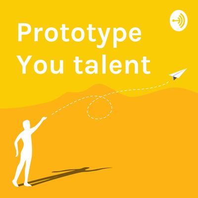 Prototype You talent
