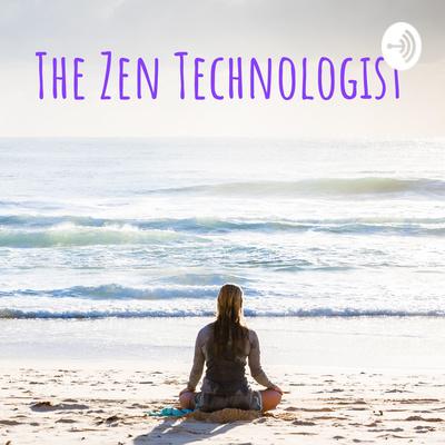 The Zen Technologist