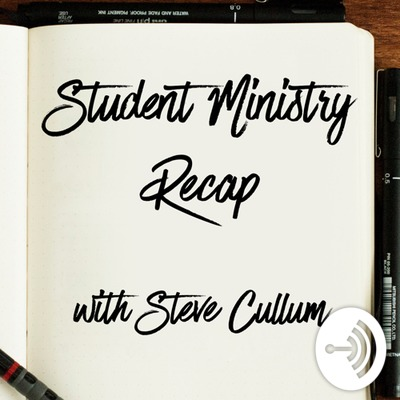 Student Ministry Recap with Steve Cullum