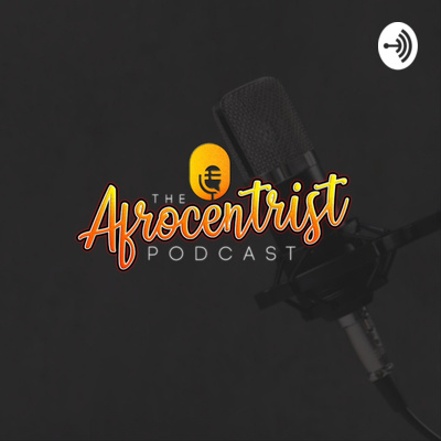 The Afrocentrist Podcast