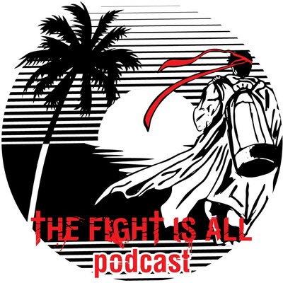 The Fight Is All Podcast