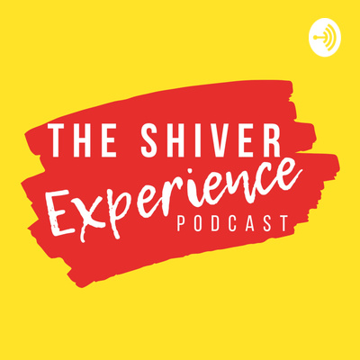 The Shiver Experience Podcast
