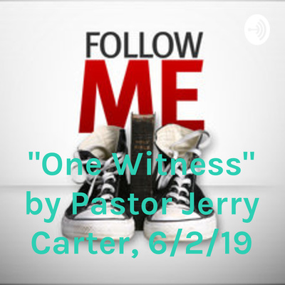 """""""One Witness"""" by Pastor Jerry Carter, 6/2/19"""
