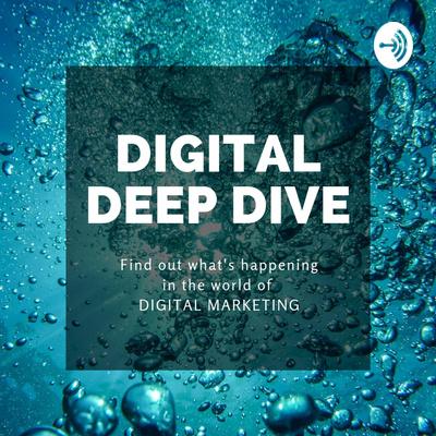 Digital Deep Dive - The Digital Marketing Podcast
