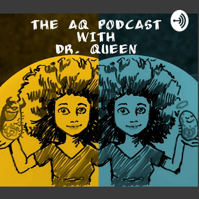 The AQ Podcast with Dr. Queen