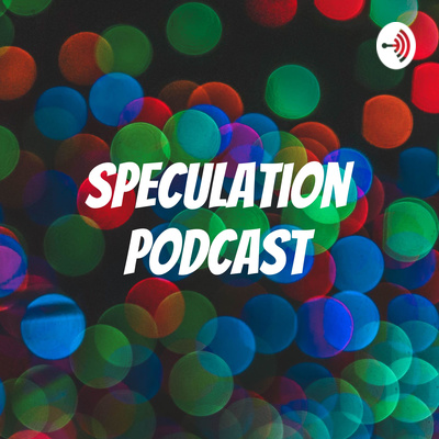 Speculation Podcast