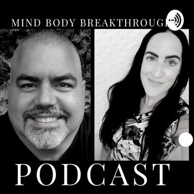 Mind Body BREAKTHROUGHS Podcast
