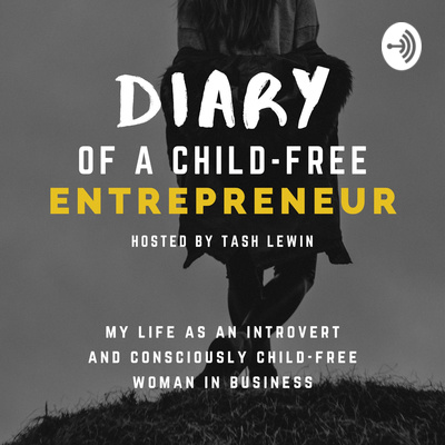 Diary of a child-free entrepreneur • A podcast on Anchor