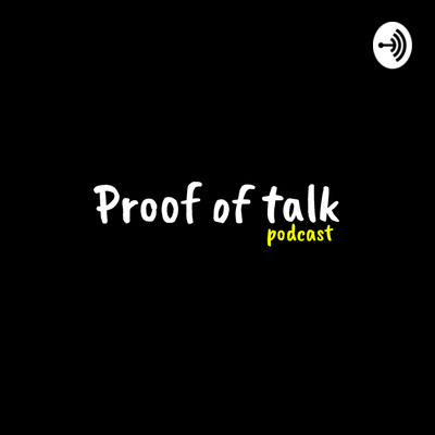 Proof of Talk Podcast